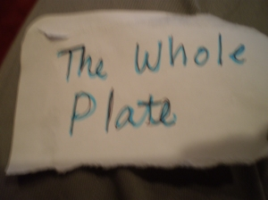 "That says ""The Whole Plate"" in case you can't tell!"